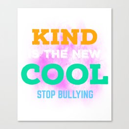 Kind Is The New Cool Stop Bullying Spread Kindness Canvas Print