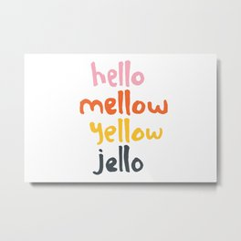 Hello Mellow Yellow Jello Metal Print