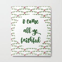 Come All Ye Faithful - Christmas Metal Print