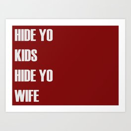 Hide Yo Kids Hide Yo Wife Art Print