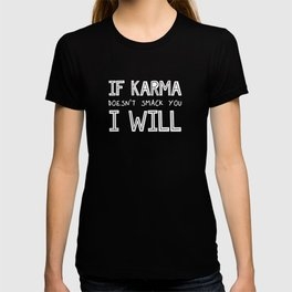 If Karma Doesn't Smack You I Will T-shirt