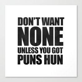 Don't Want None Unless You Got Puns Hun Canvas Print