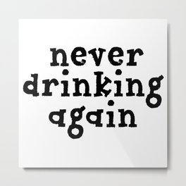 Never Drinking Again Metal Print