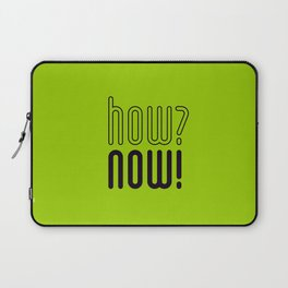 how? now! Laptop Sleeve
