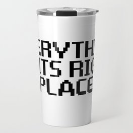 Everything In Its Right Place Travel Mug