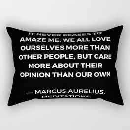 Stoic Wisdom Quotes - Marcus Aurelius Meditations - We all love ourselves more than other people but Rectangular Pillow