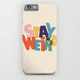 STAY WEIRD - colorful typography iPhone Case