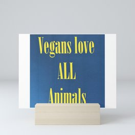 Vegans love ALL animals Mini Art Print