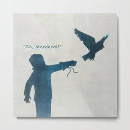 """""""Go, Mordecai!"""" Metal Print"""