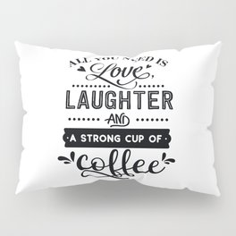All you need is love laughter and a strong cup of coffee - Funny hand drawn quotes illustration. Funny humor. Life sayings. Pillow Sham