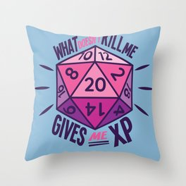 Role Playing What Doesn't Kill Me Gives Me XP Throw Pillow