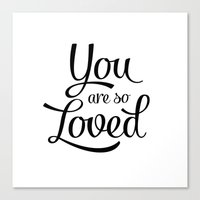 you are so loved Canvas Prints featuring You are so loved by Amalia Lopez
