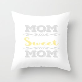 A special T-shirt design who loves their Mom Sweet Mom! For anyone who is sweet Throw Pillow
