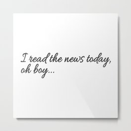 I read the news Metal Print