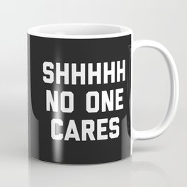 No One Cares Funny Quote Coffee Mug