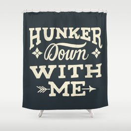 Hunker Down Shower Curtain