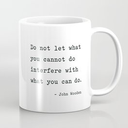 Do not let what you cannot do interfere with what you can. Coffee Mug