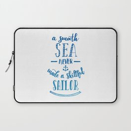 A Smooth Sea Never Made a Skillful Sailor Laptop Sleeve