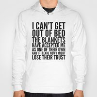 blankets Hoodies featuring I CAN'T GET OUT OF BED THE BLANKETS HAVE ACCEPTED ME AS ONE OF THEIR OWN by CreativeAngel