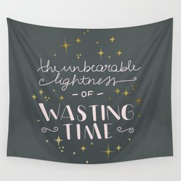 The unbearable lightness of wasting time Wall Tapestry