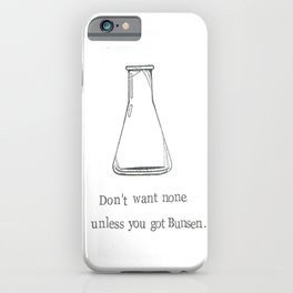 Don't Want None Unless You Got Bunsen iPhone Case