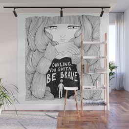 Darling, You Gotta Be Brave Wall Mural