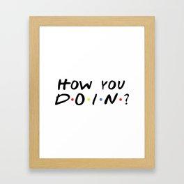HOW YOU DOIN? Framed Art Print