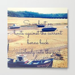 So We Beat On, Boats Against the Shore... Metal Print