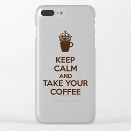 Keep Calm An Take Your Coffee, Funny Gift Clear iPhone Case