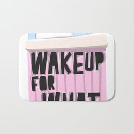 Wake Up For What Bath Mat