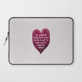 The greatest thing you will ever learn is just to love and be loved in return. Laptop Sleeve