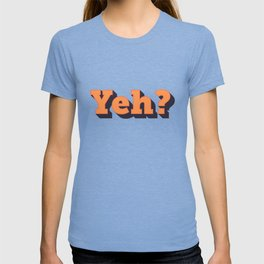 Yeh? T-shirt