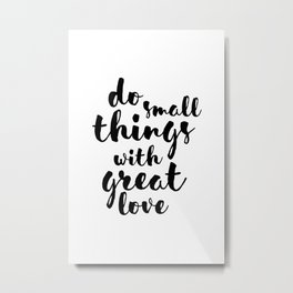 Do Small Things with Great Love Handwritten Quote Metal Print