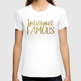 I'm Internet Famous... (Gold Foil) T-shirt