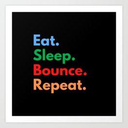 Eat. Sleep. Bounce. Repeat. Art Print