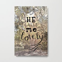 He Calls Me Lovely Metal Print