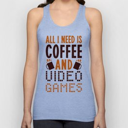 ALL I NEED IS COFFEE AND VIDEO GAMES T-SHIRT Unisex Tank Top