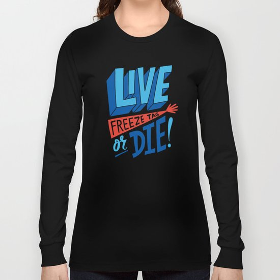LIVE FREEze tag OR DIE! Long Sleeve T-shirt