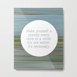 Make yourself a priority Metal Print