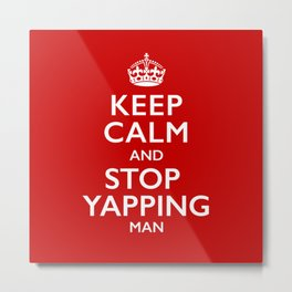 Keep Calm And Stop Yapping Man Metal Print