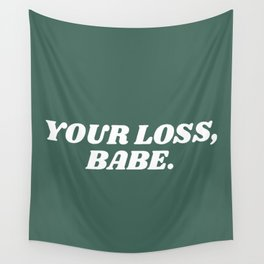 your loss, babe. Wall Tapestry