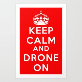 Keep Calm And Drone On Art Print