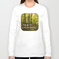 not all who wander Long Sleeve T-shirts featuring Not All Who Wander... by Lyle Hatch