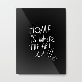 Home is where the Art is Graffiti typography Black and white Metal Print