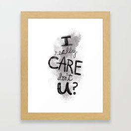 """""""I Really Care Don't You?"""" color-gray scale Framed Art Print"""