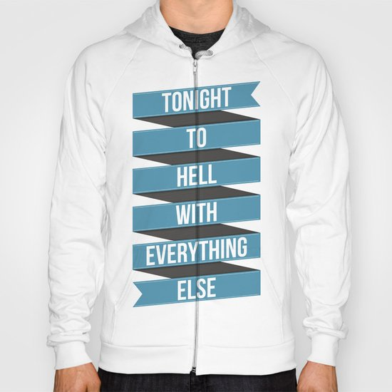 Tonight To Hell With Everything Else Hoody