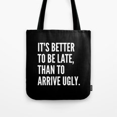 IT'S BETTER TO BE LATE THAN TO ARRIVE UGLY (Black & White) Tote Bag