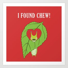 I found chew! Art Print