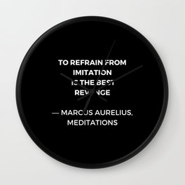 Stoic Wisdom Quotes - Marcus Aurelius Meditations - To refrain from imitation is the best revenge Wall Clock