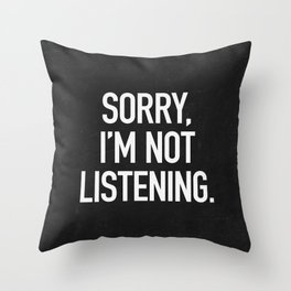 Sorry, I'm not listening Throw Pillow
